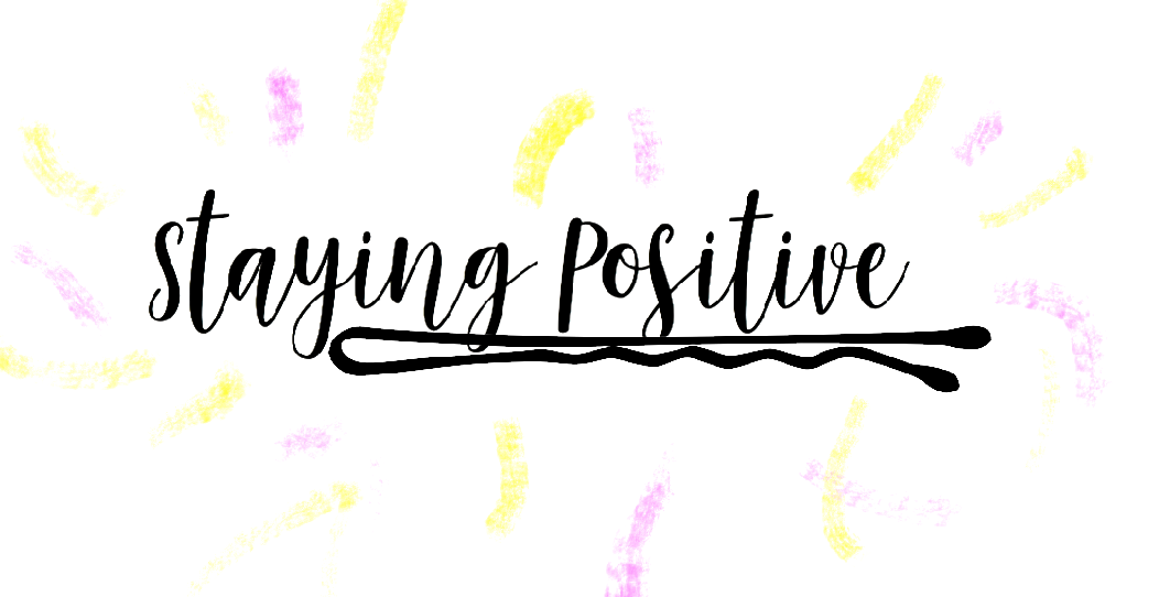 4 WAYS I STAY POSITIVE