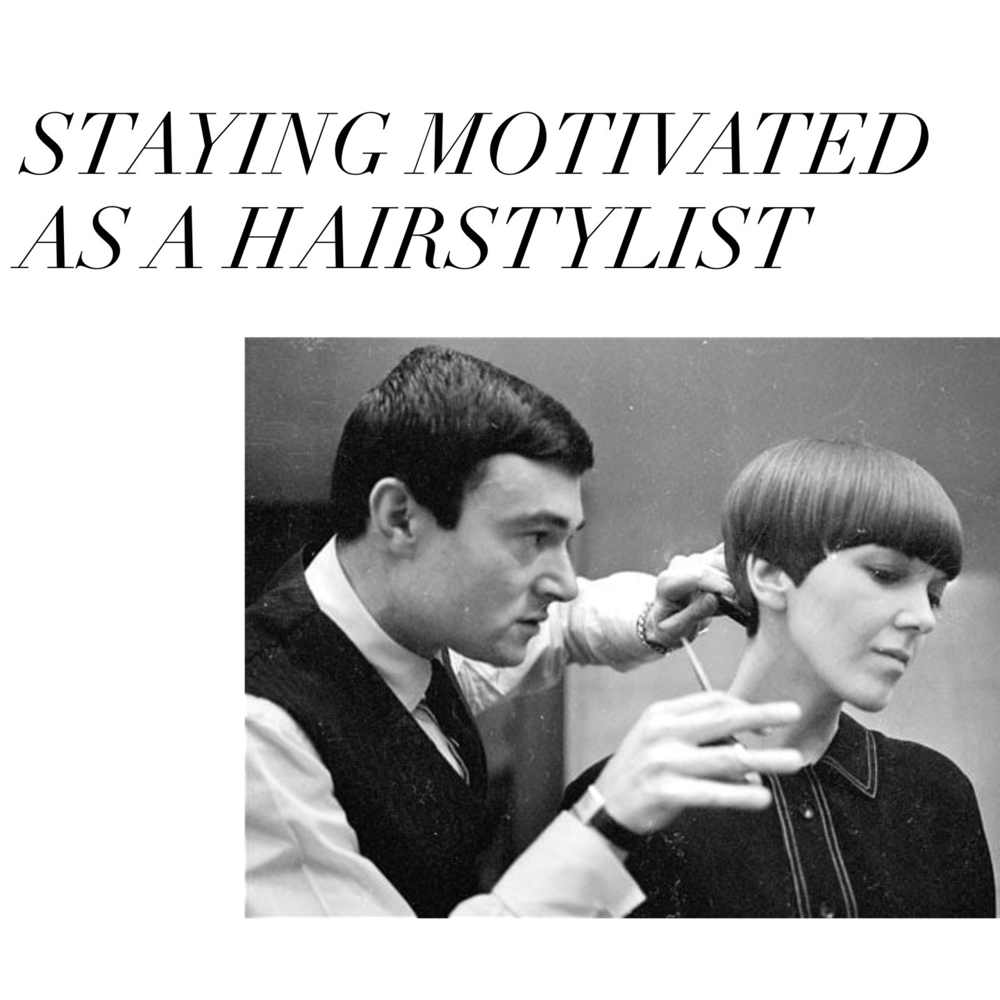STAYING MOTIVATED AS A HAIRSTYLIST | 2018